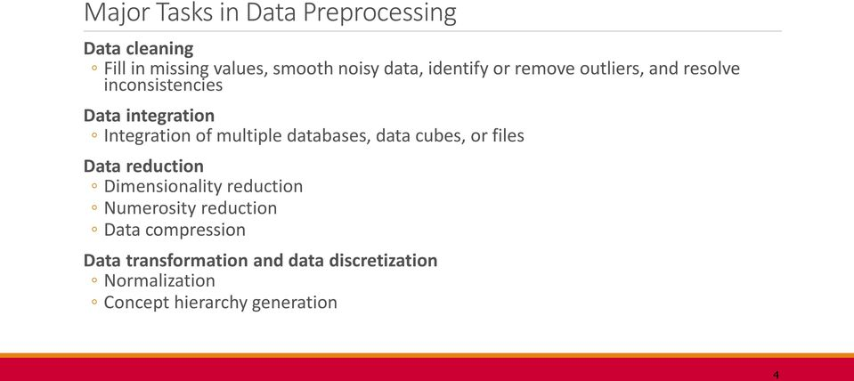 multiple databases, data cubes, or files Data reduction Dimensionality reduction Numerosity