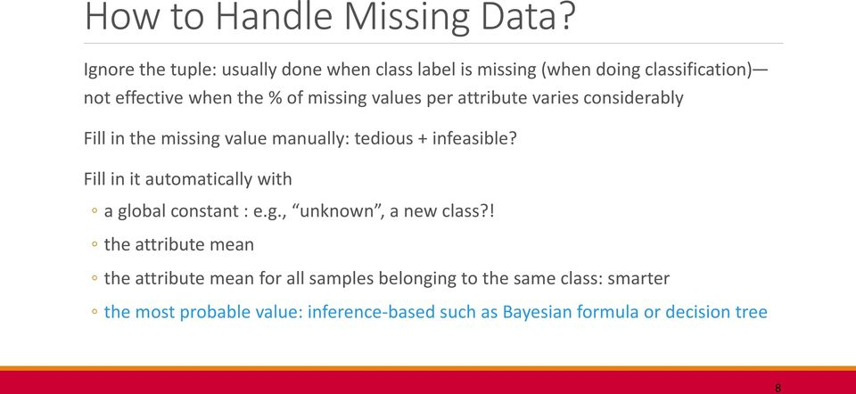 values per attribute varies considerably Fill in the missing value manually: tedious + infeasible?