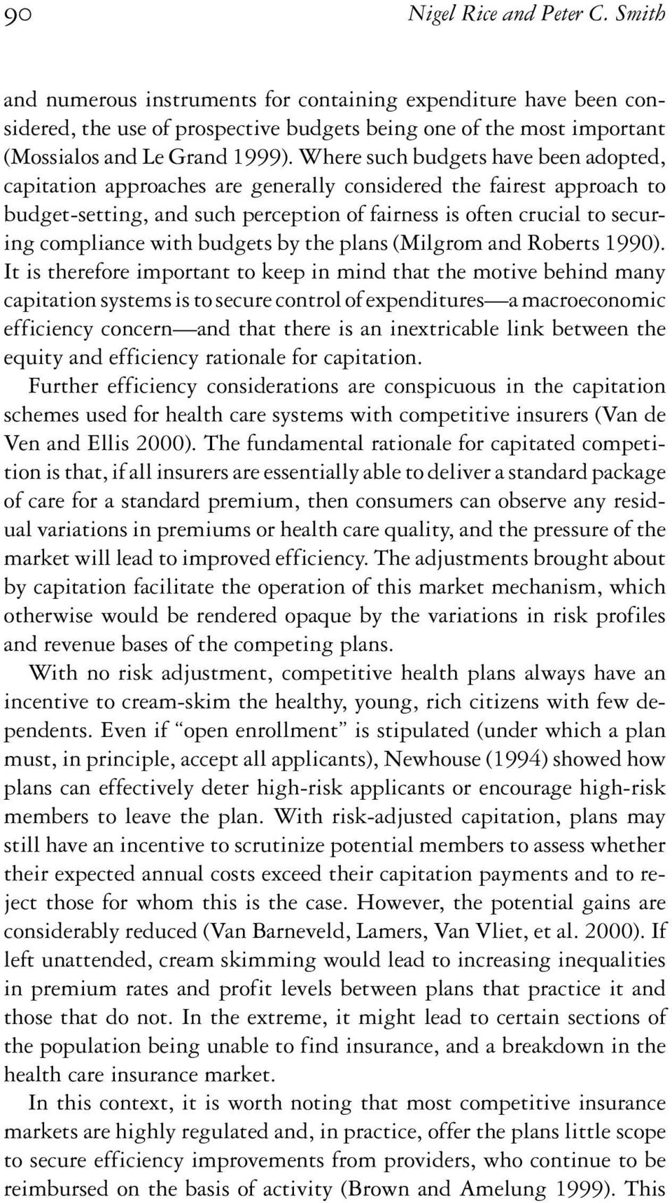 with budgets by the plans (Milgrom and Roberts 1990).