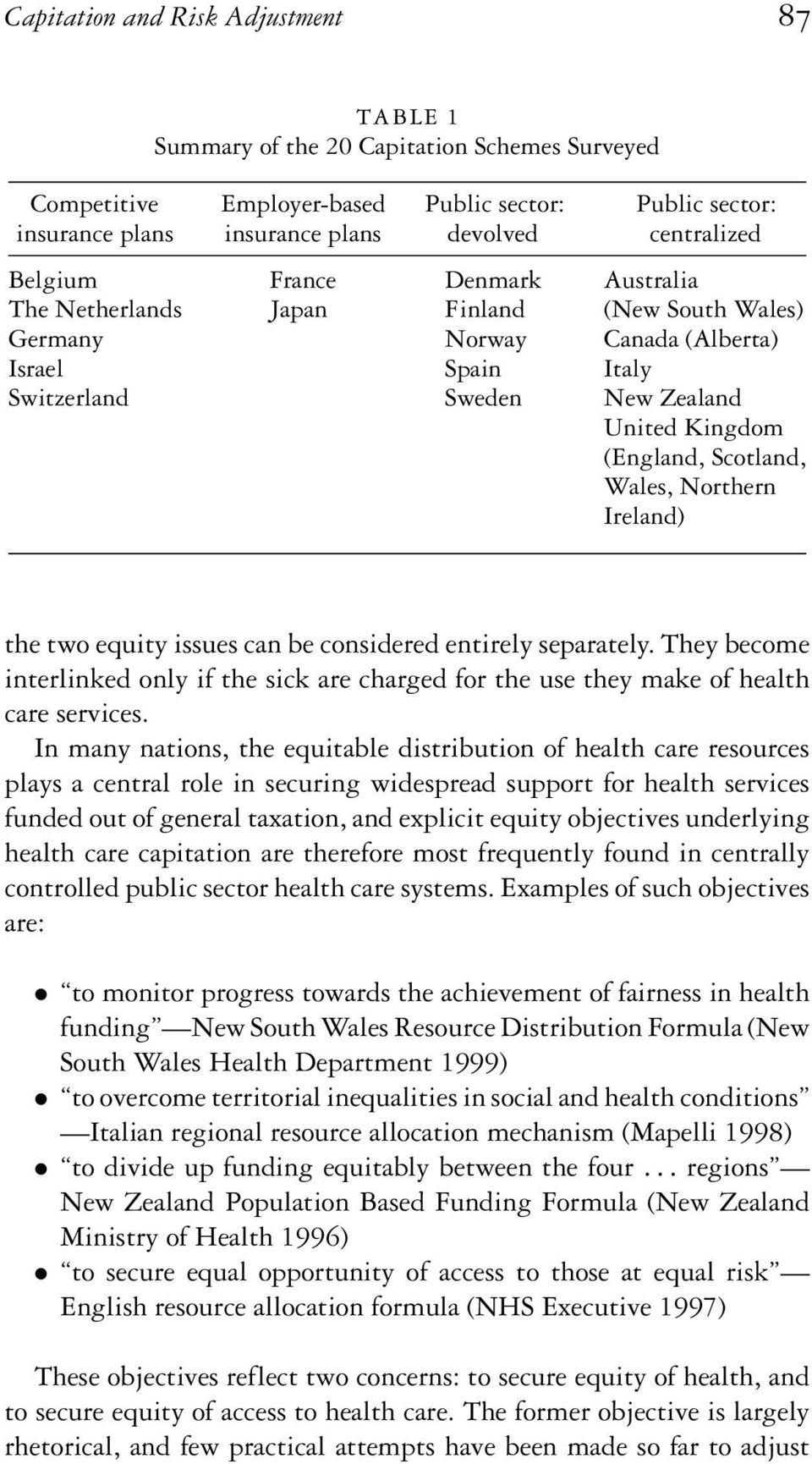 Wales, Northern Ireland) the two equity issues can be considered entirely separately. They become interlinked only if the sick are charged for the use they make of health care services.