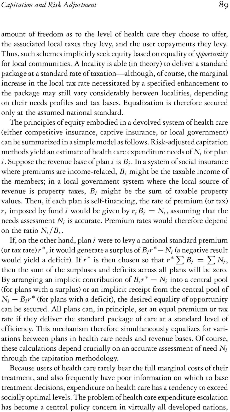 A locality is able (in theory) to deliver a standard package at a standard rate of taxation although, of course, the marginal increase in the local tax rate necessitated by a specified enhancement to