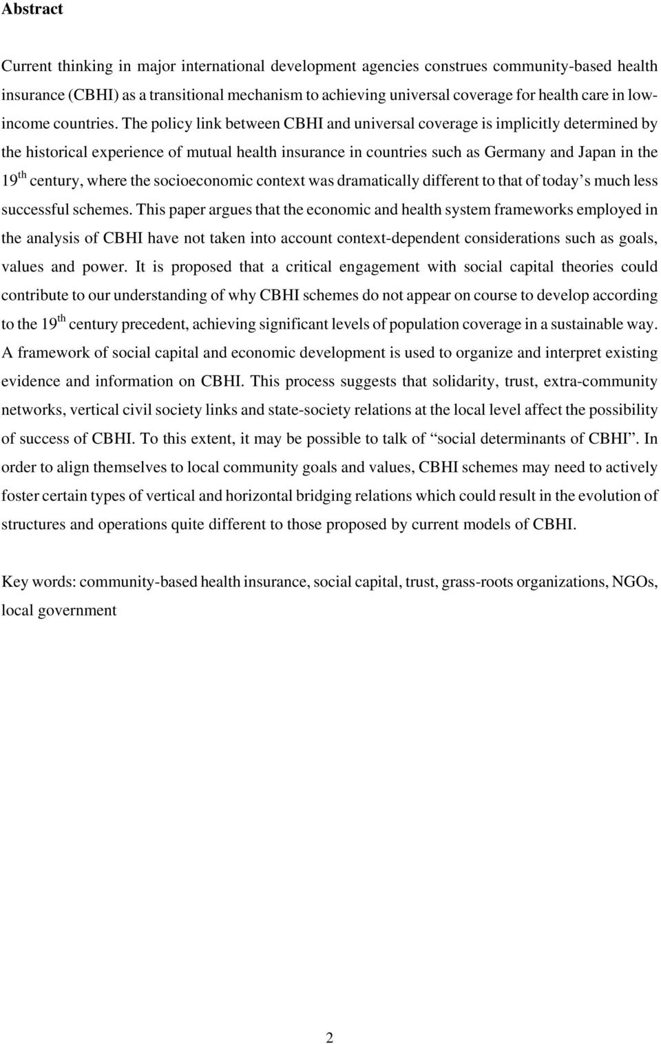 The policy link between CBHI and universal coverage is implicitly determined by the historical experience of mutual health insurance in countries such as Germany and Japan in the 19 th century, where
