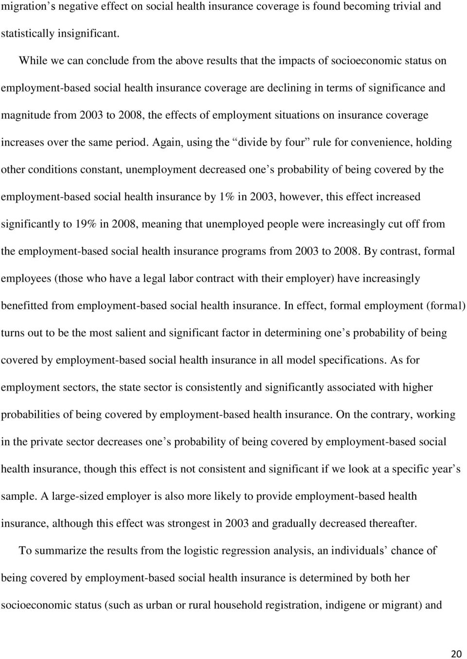 2003 to 2008, the effects of employment situations on insurance coverage increases over the same period.