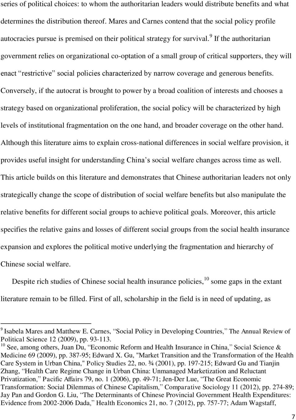 9 If the authoritarian government relies on organizational co-optation of a small group of critical supporters, they will enact restrictive social policies characterized by narrow coverage and