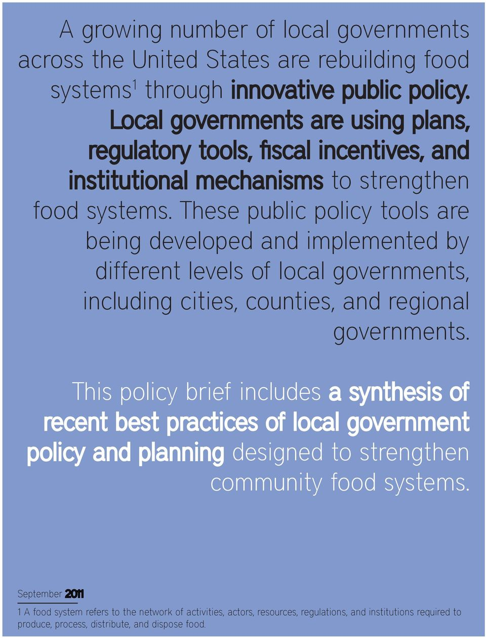 These public policy tools are being developed and implemented by different levels of local governments, including cities, counties, and regional governments.
