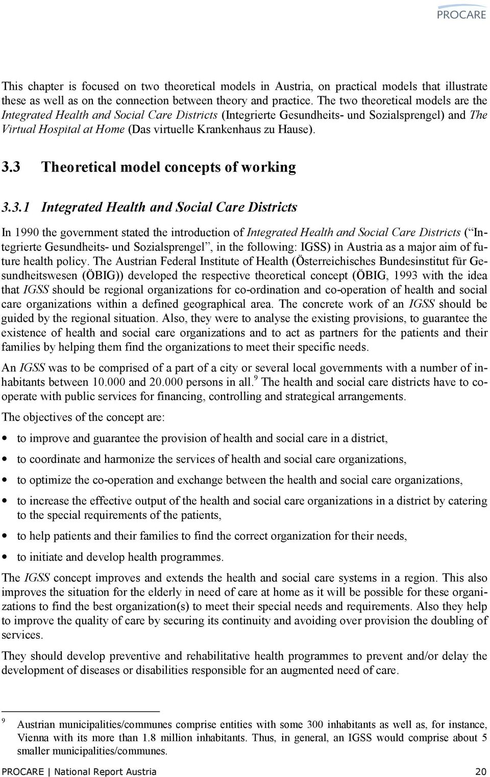 3 Theoretical model concepts of working 3.3.1 Integrated Health and Social Care Districts In 1990 the government stated the introduction of Integrated Health and Social Care Districts ( Integrierte