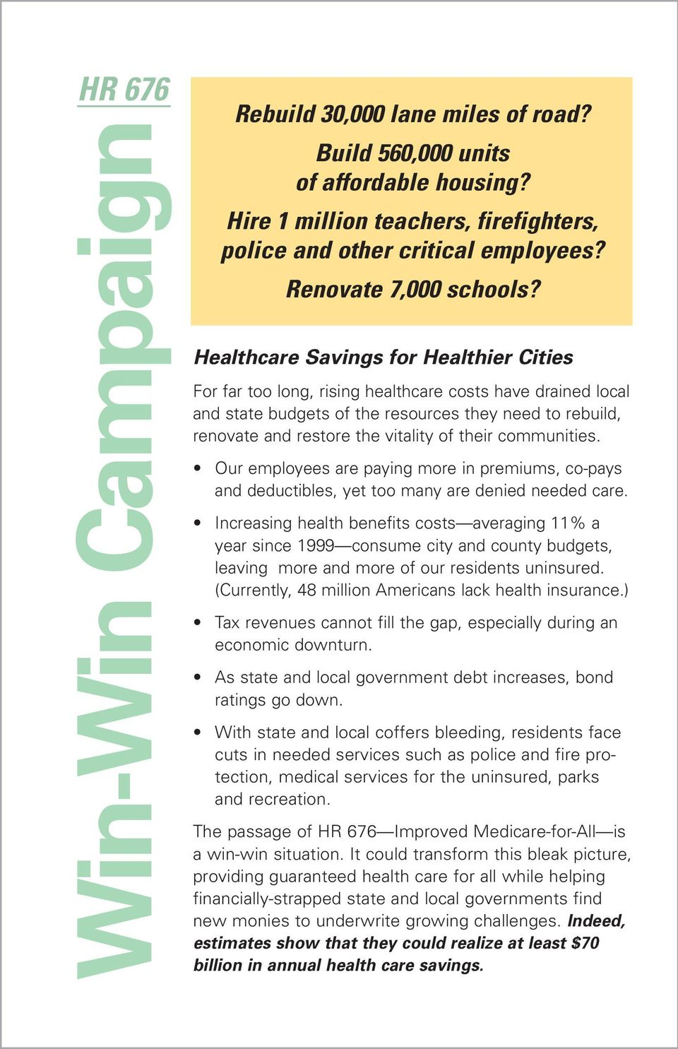 Healthcare Savings for Healthier Cities For far too long, rising healthcare costs have drained local and state budgets of the resources they need to rebuild, renovate and restore the vitality of