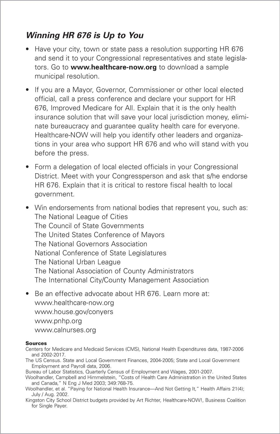 If you are a Mayor, Governor, Commissioner or other local elected official, call a press conference and declare your support for HR 676, Improved Medicare for All.