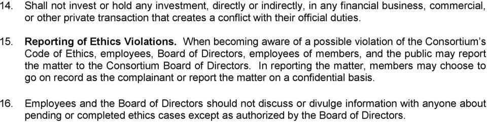 When becoming aware of a possible violation of the Consortium s Code of Ethics, employees, Board of Directors, employees of members, and the public may report the matter to the