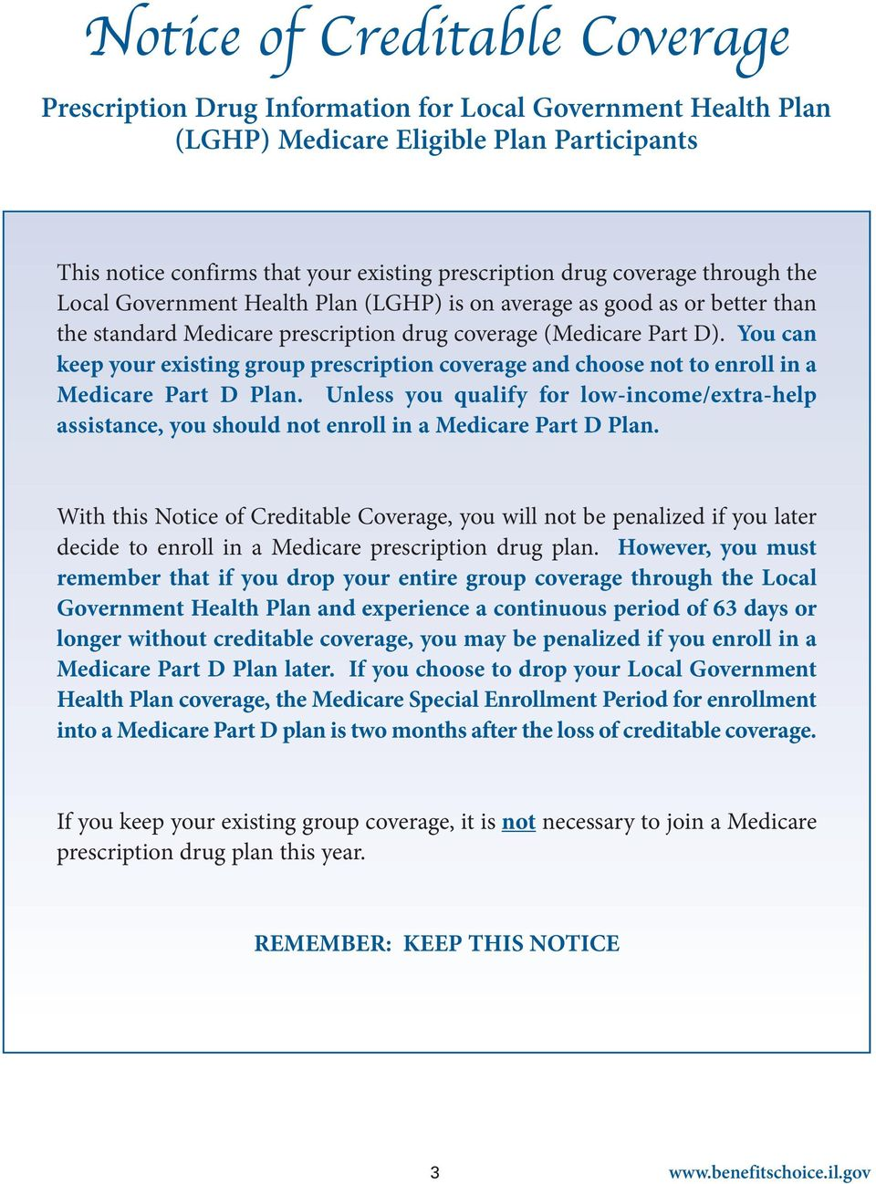 You can keep your existing group prescription coverage and choose not to enroll in a Medicare Part D Plan.