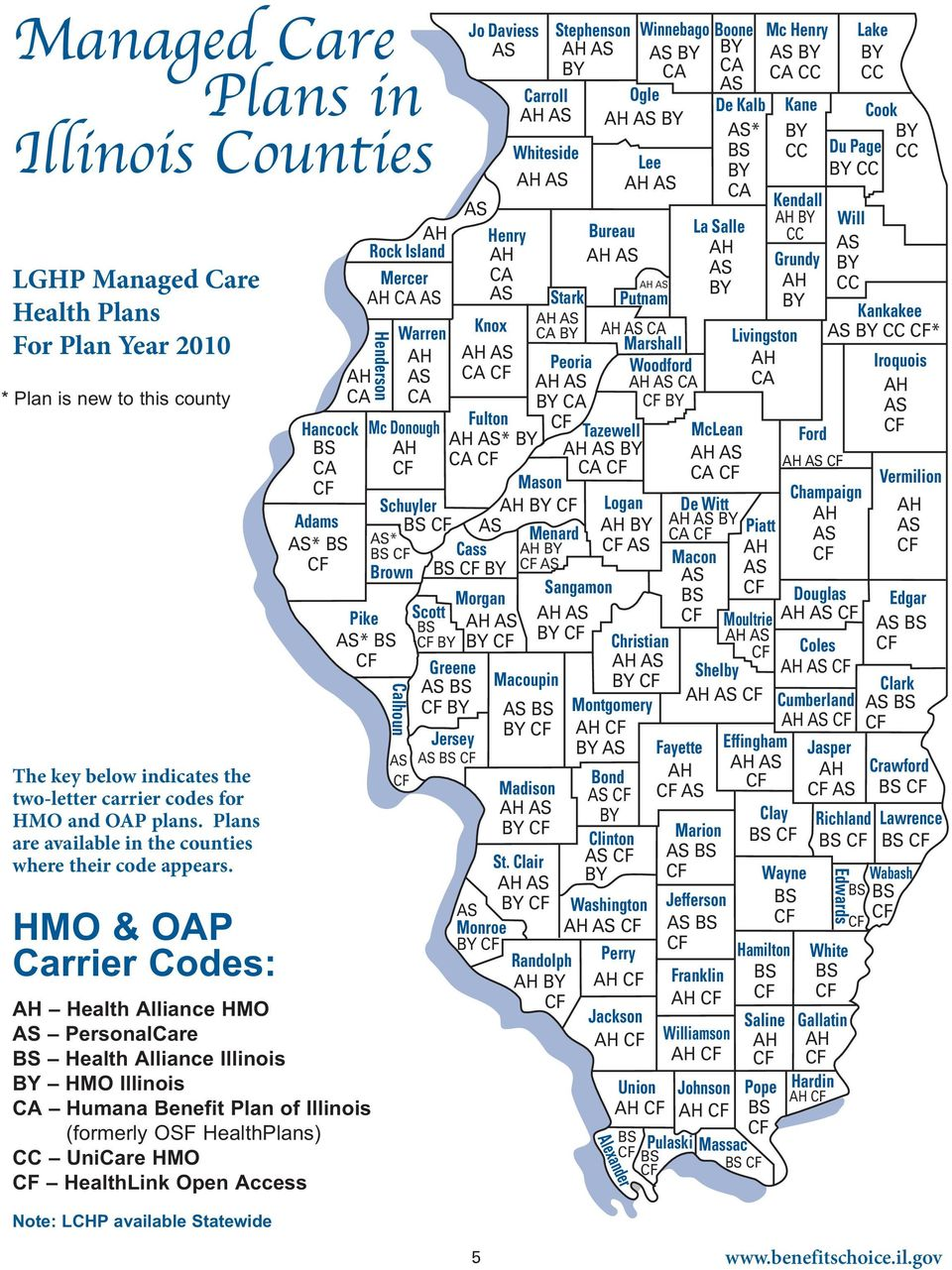 HMO & OAP Carrier Codes: AH Health Alliance HMO PersonalCare BS Health Alliance Illinois BY HMO Illinois CA Humana Benefit Plan of Illinois (formerly OSF HealthPlans) CC UniCare HMO HealthLink Open