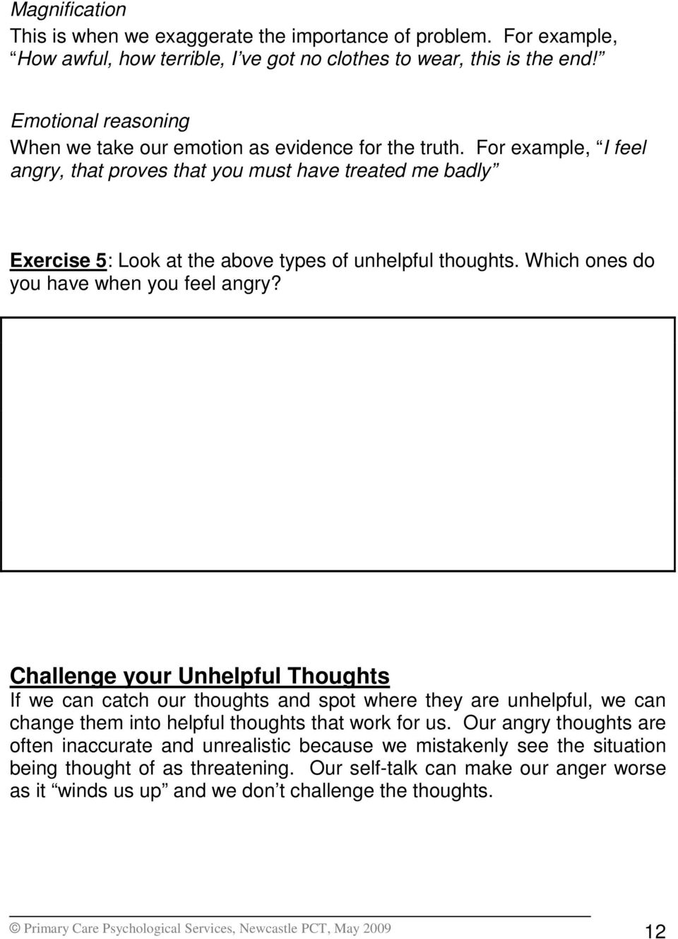 For example, I feel angry, that proves that you must have treated me badly Exercise 5: Look at the above types of unhelpful thoughts. Which ones do you have when you feel angry?