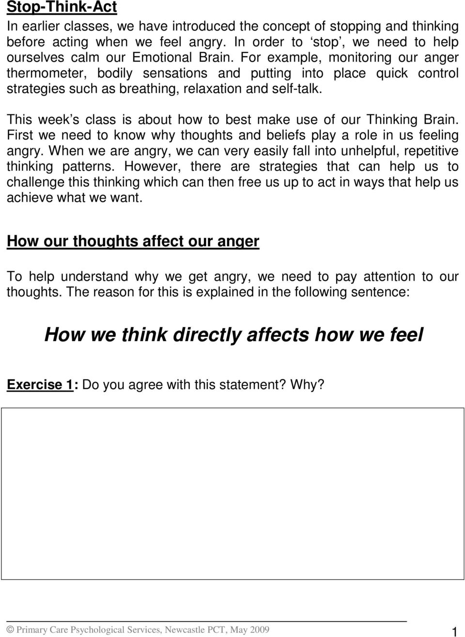 This week s class is about how to best make use of our Thinking Brain. First we need to know why thoughts and beliefs play a role in us feeling angry.