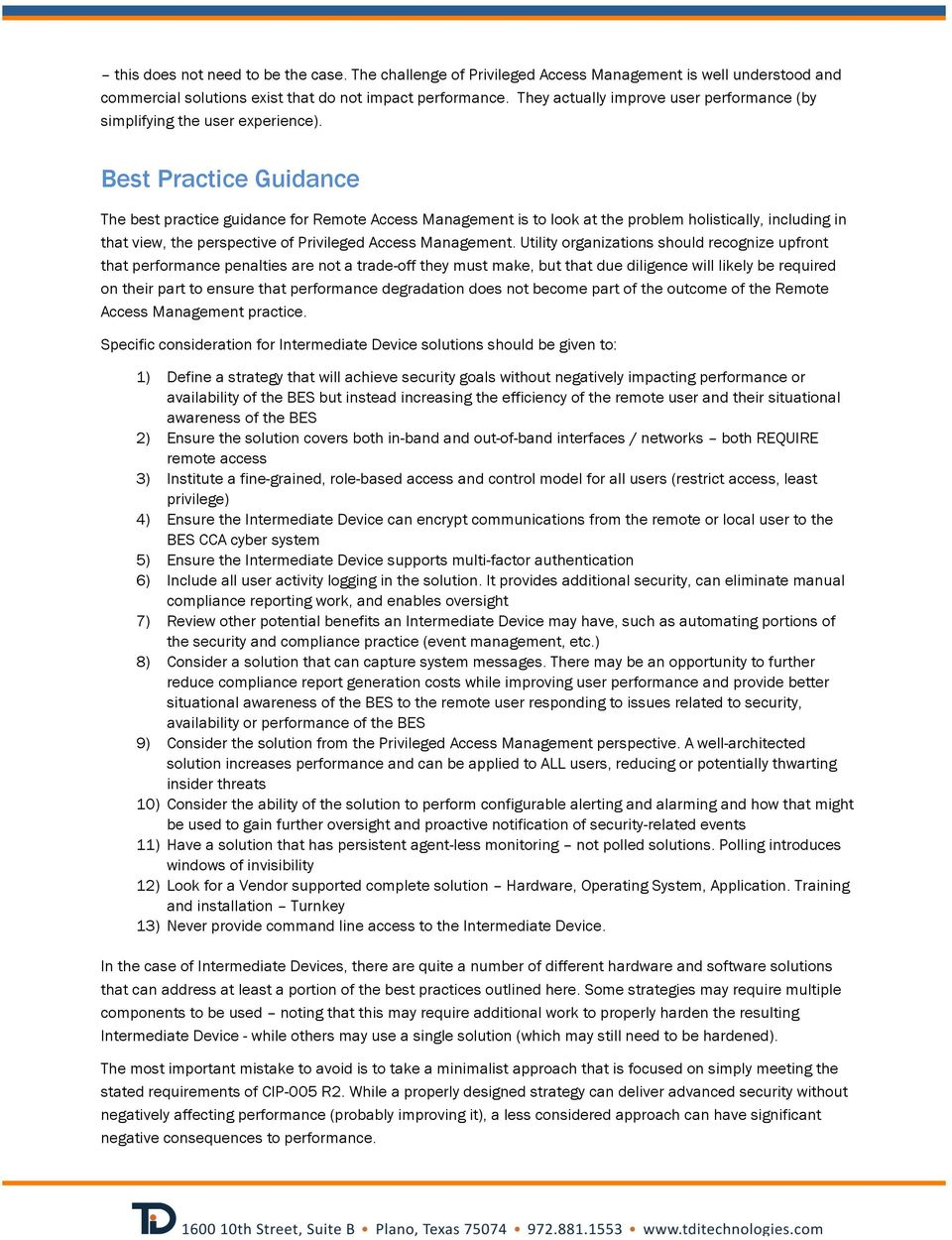 Best Practice Guidance The best practice guidance for Remote Access Management is to look at the problem holistically, including in that view, the perspective of Privileged Access Management.