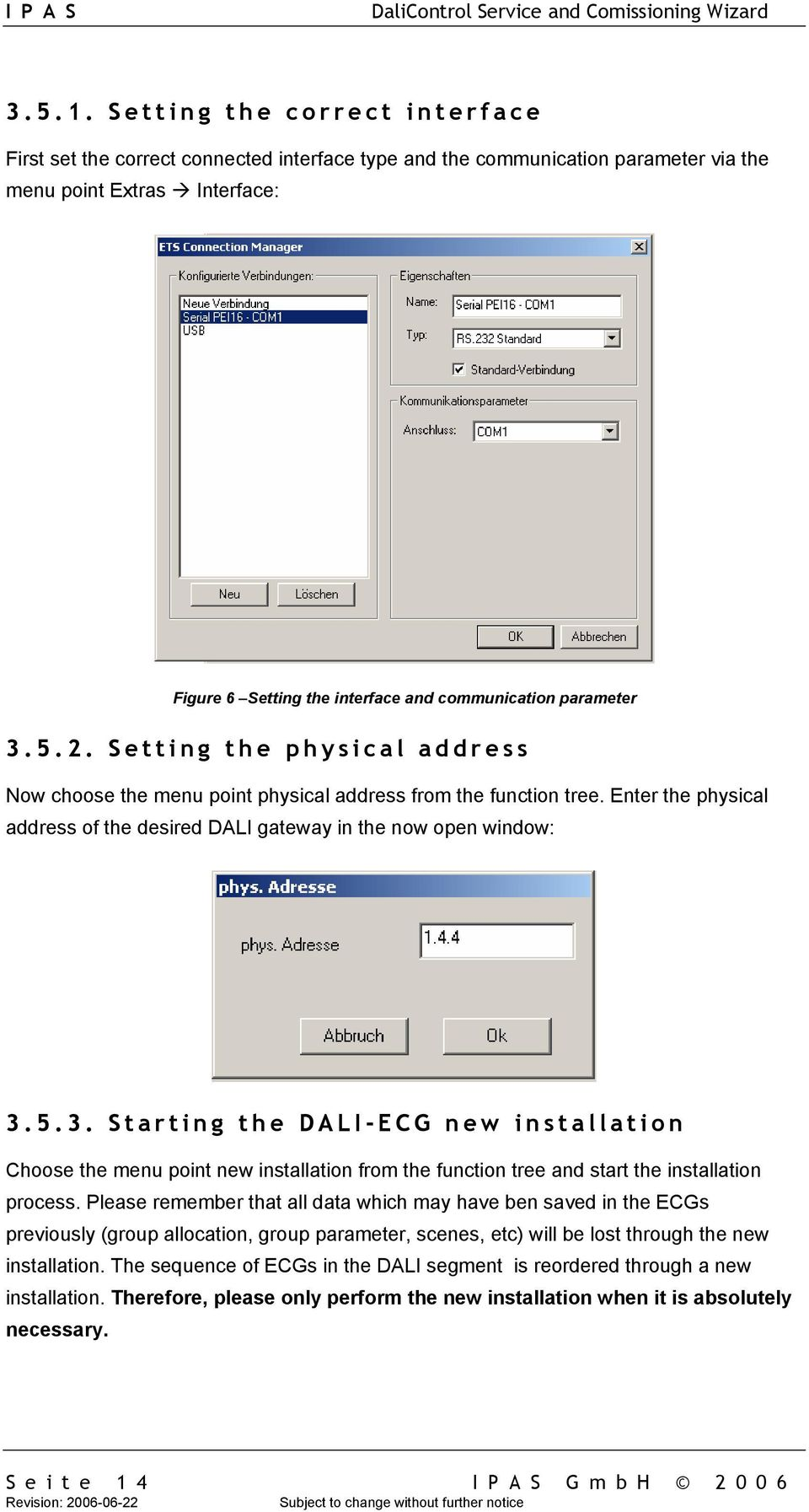 parameter 3.5.2. Setting the physical address Now choose the menu point physical address from the function tree. Enter the physical address of the desired DALI gateway in the now open window: 3.5.3. Starting the DALI-ECG new installation Choose the menu point new installation from the function tree and start the installation process.