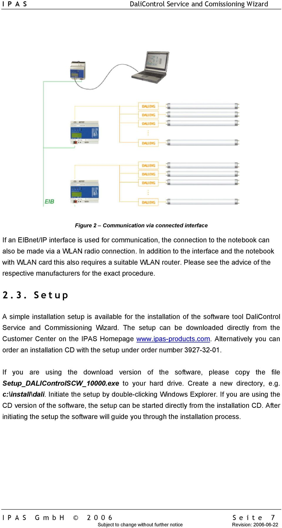 Setup A simple installation setup is available for the installation of the software tool DaliControl Service and Commissioning Wizard.