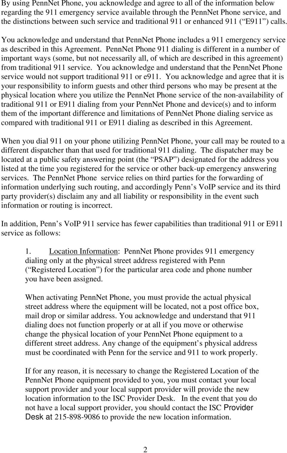 PennNet Phone 911 dialing is different in a number of important ways (some, but not necessarily all, of which are described in this agreement) from traditional 911 service.