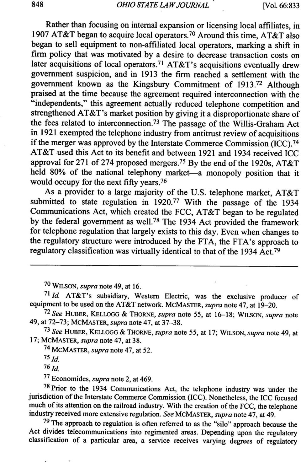 acquisitions of local operators. 71 AT&T's acquisitions eventually drew government suspicion, and in 1913 the firm reached a settlement with the government known as the Kingsbury Commitment of 1913.