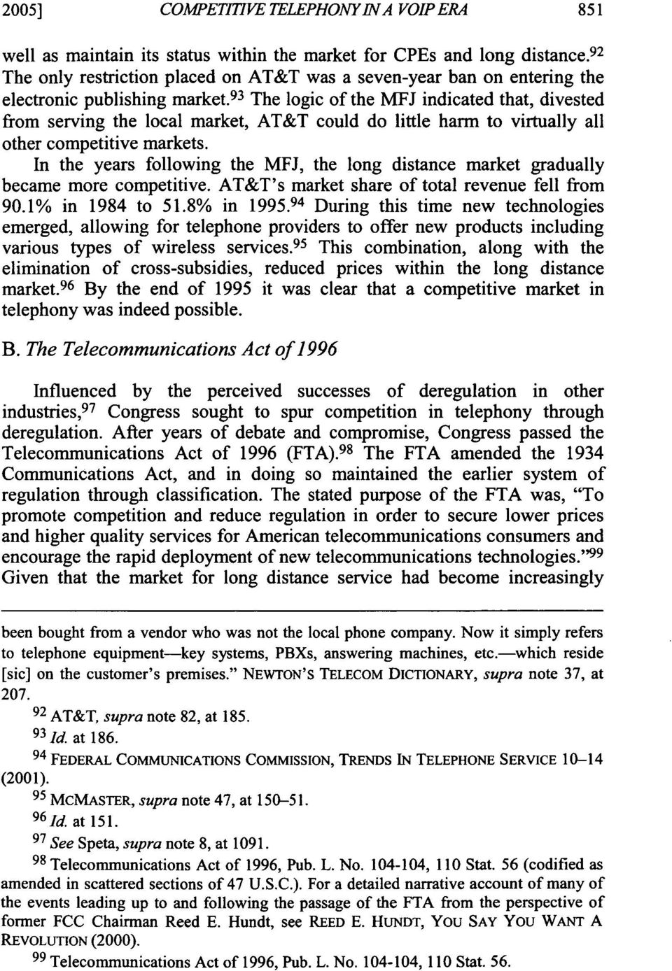 93 The logic of the MFJ indicated that, divested from serving the local market, AT&T could do little harm to virtually all other competitive markets.
