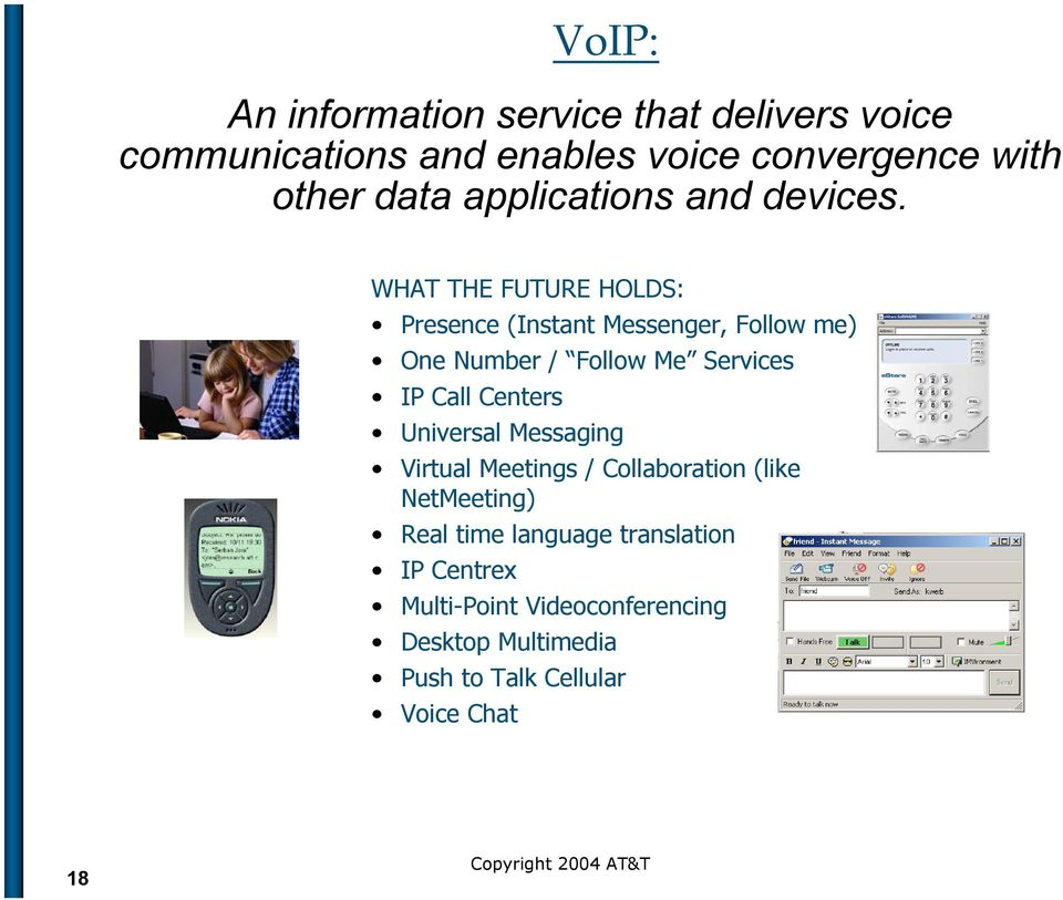 WHAT THE FUTURE HOLDS: Presence (Instant Messenger, Follow me) One Number / Follow Me Services IP Call Centers