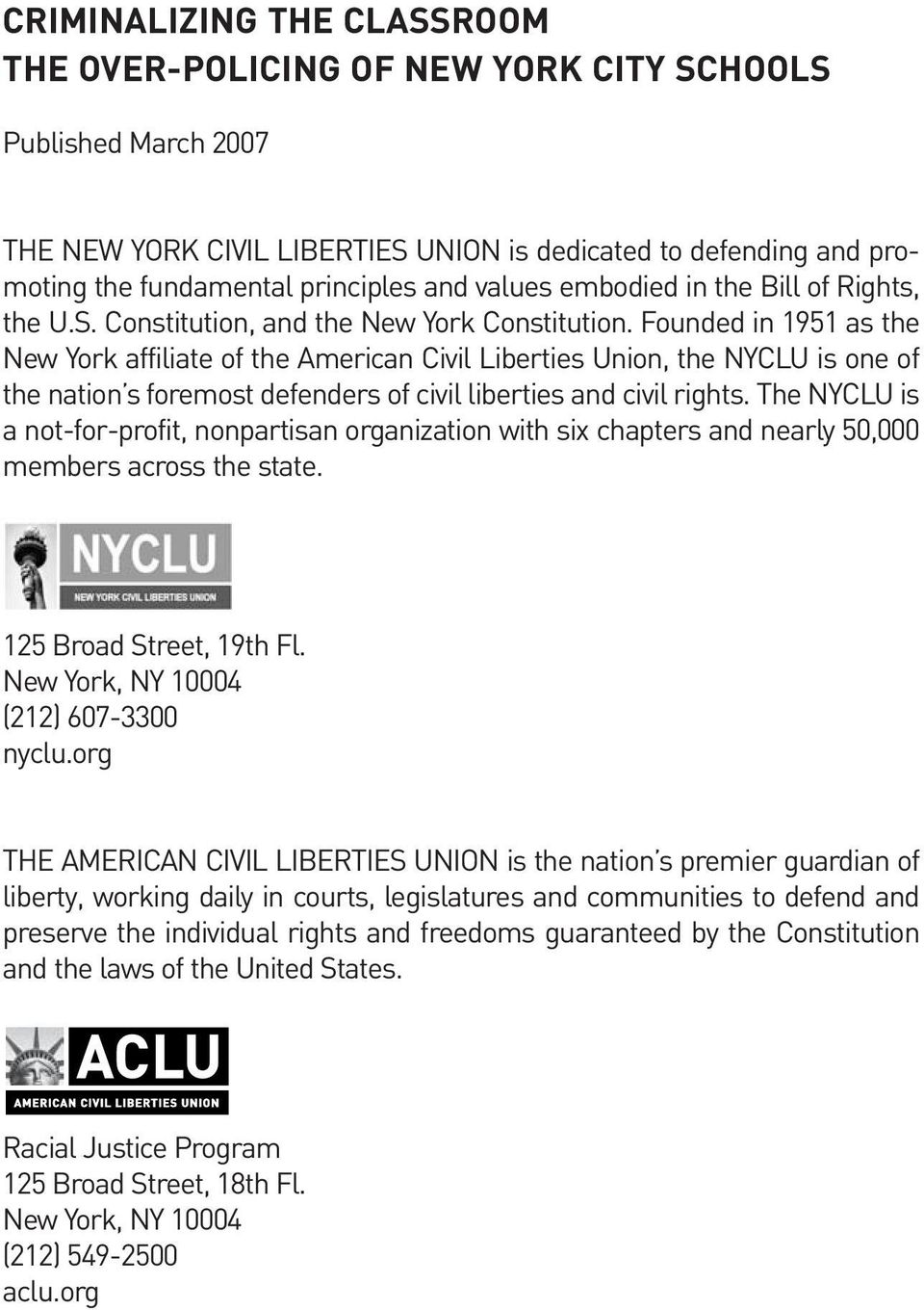 Founded in 1951 as the New York affiliate of the American Civil Liberties Union, the NYCLU is one of the nation s foremost defenders of civil liberties and civil rights.