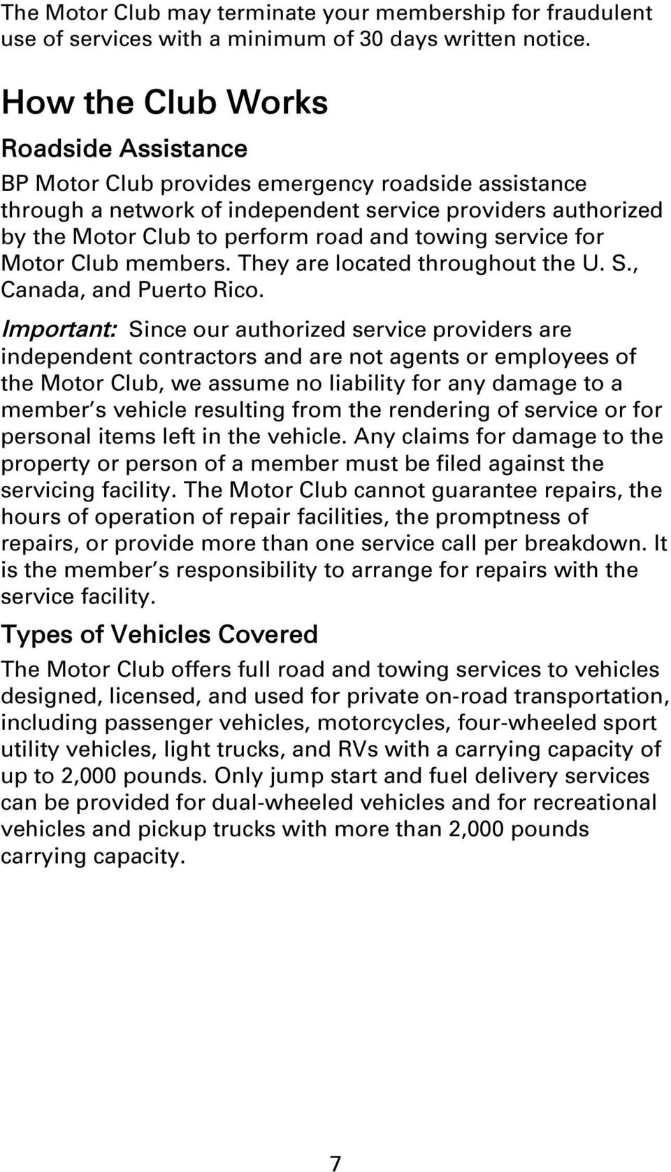 service for Motor Cub members. They are ocated throughout the U. S., Canada, and Puerto Rico.