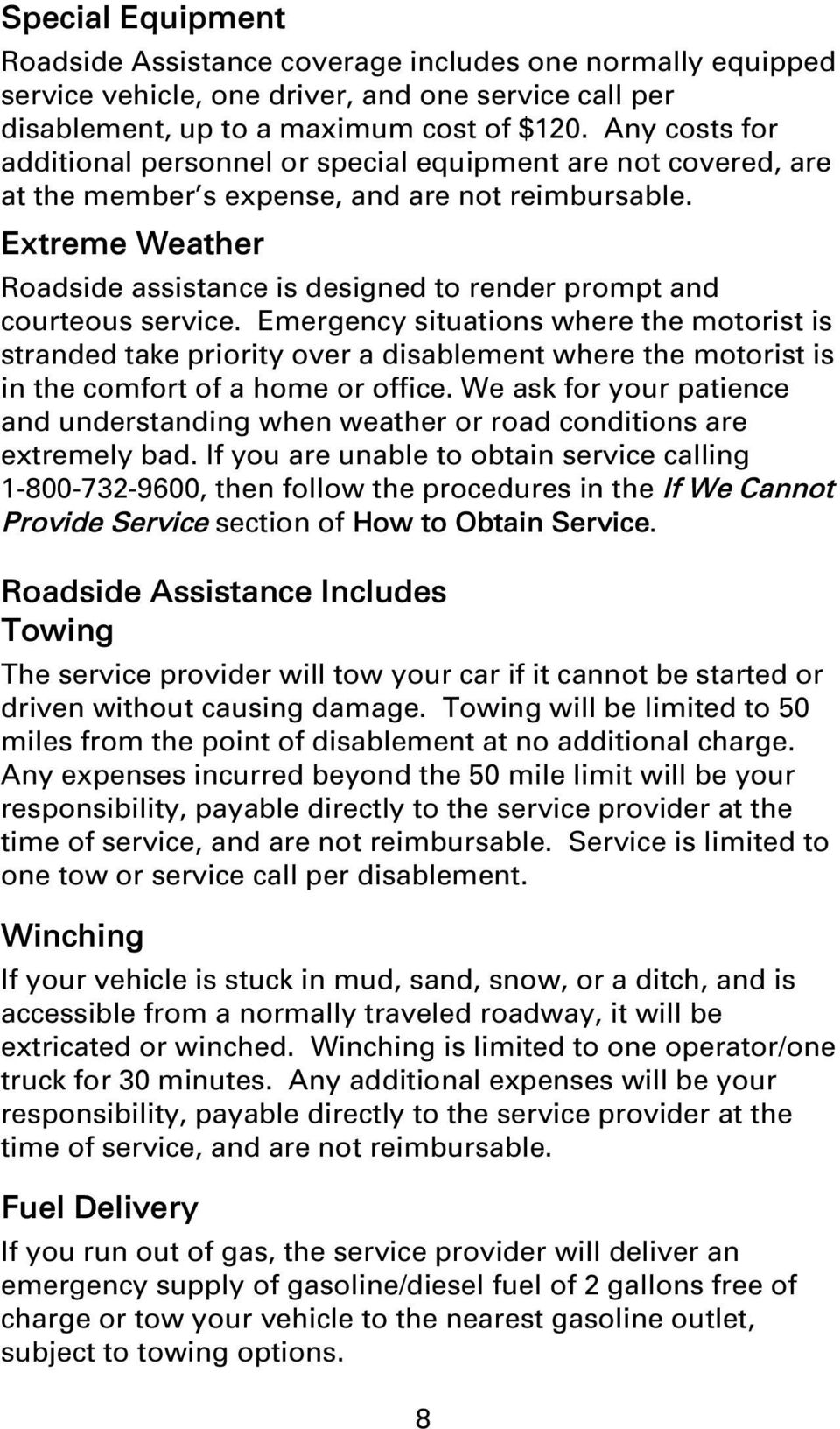 Extreme Weather Roadside assistance is designed to render prompt and courteous service.