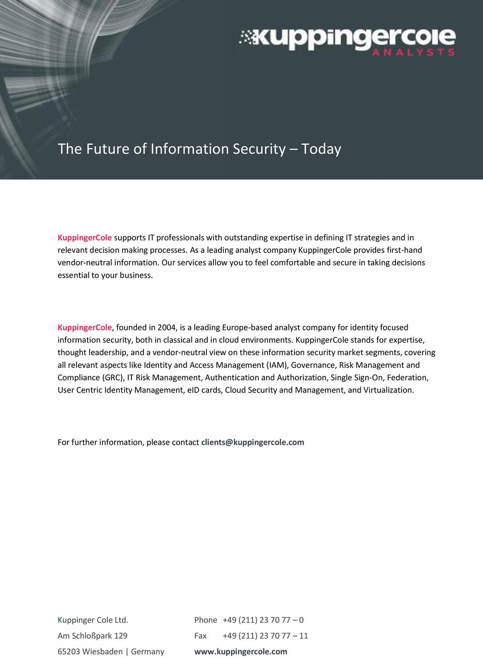KuppingerCole, founded in 2004, is a leading Europe-based analyst company for identity focused information security, both in classical and in cloud environments.