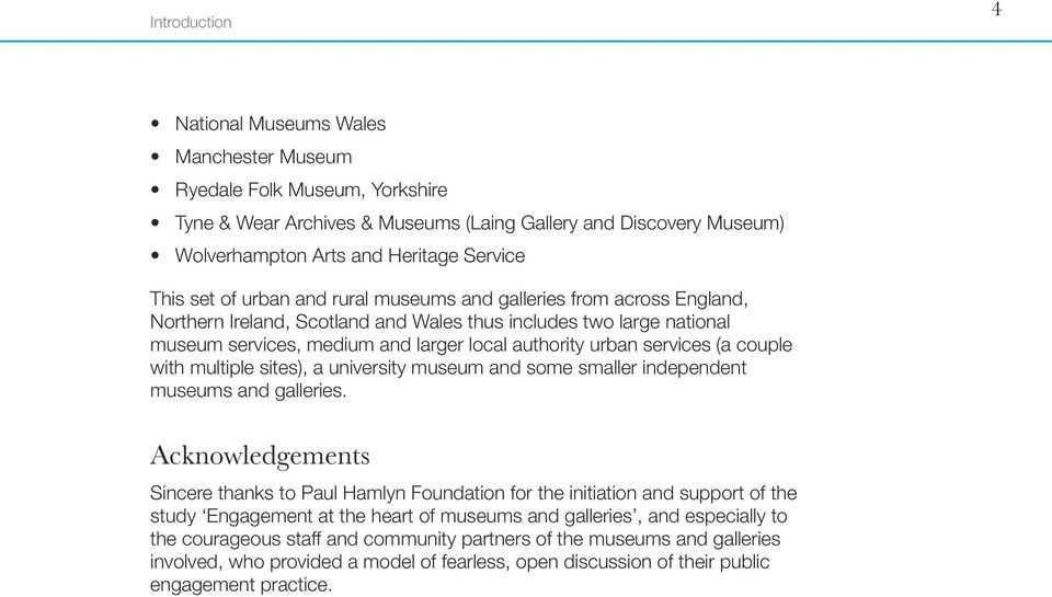 services (a couple with multiple sites), a university museum and some smaller independent museums and galleries.