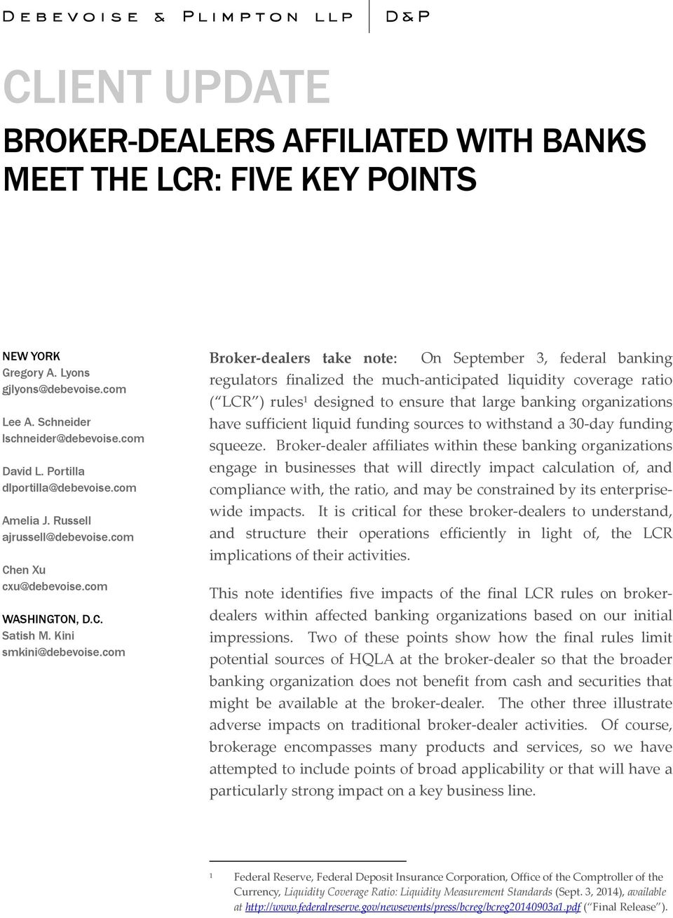 com Broker-dealers take note: On September 3, federal banking regulators finalized the much-anticipated liquidity coverage ratio ( LCR ) rules 1 designed to ensure that large banking organizations