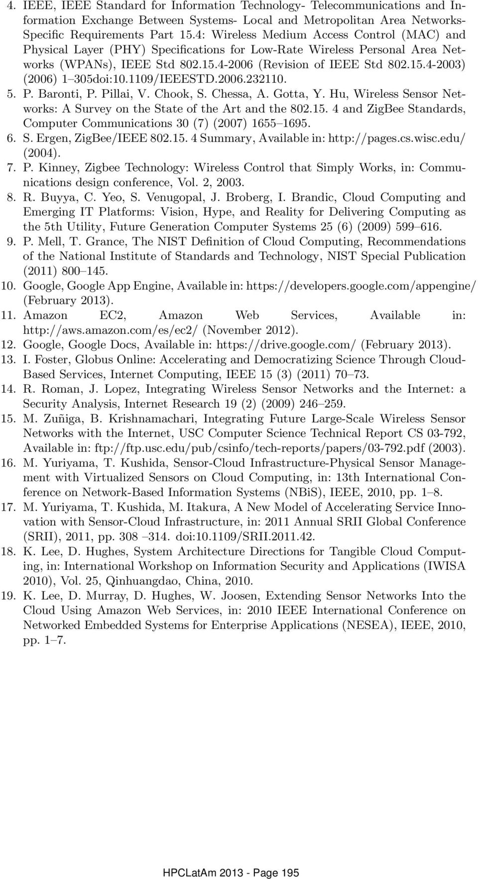 1109/IEEESTD.2006.232110. 5. P. Baronti, P. Pillai, V. Chook, S. Chessa, A. Gotta, Y. Hu, Wireless Sensor Networks: A Survey on the State of the Art and the 802.15.