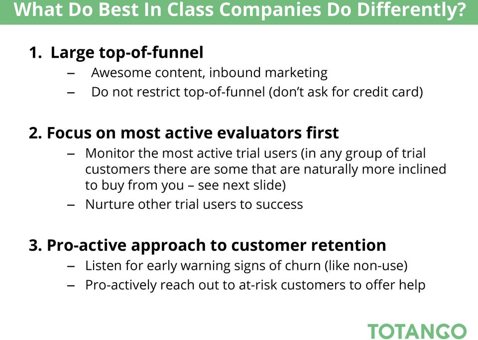 Focus on most active evaluators first Monitor the most active trial users (in any group of trial customers there are some that are
