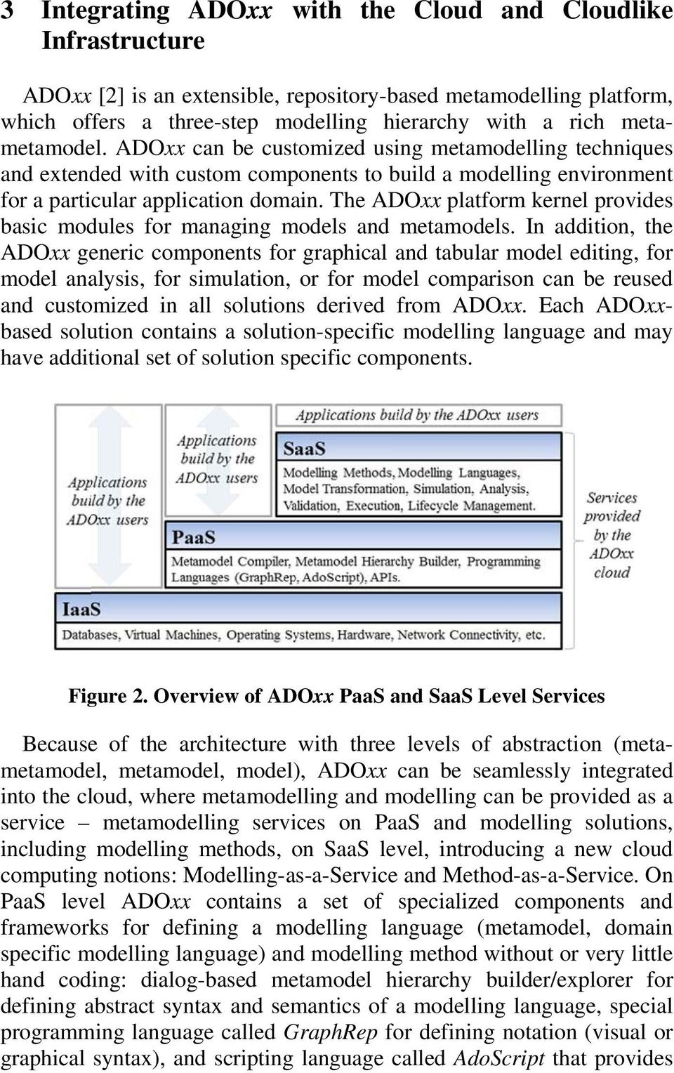 ADOxx can be customized using metamodelling techniques basic modules for managing models and metamodels.