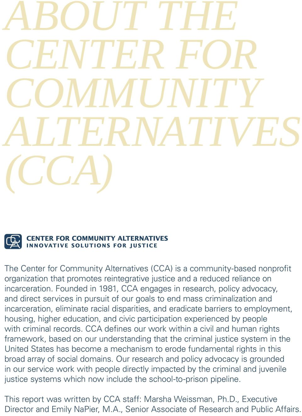 Founded in 1981, CCA engages in research, policy advocacy, and direct services in pursuit of our goals to end mass criminalization and incarceration, eliminate racial disparities, and eradicate