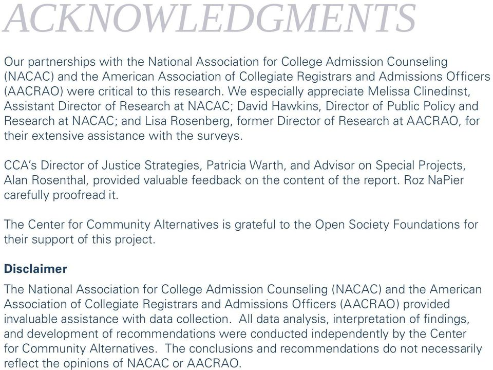 We especially appreciate Melissa Clinedinst, Assistant Director of Research at NACAC; David Hawkins, Director of Public Policy and Research at NACAC; and Lisa Rosenberg, former Director of Research