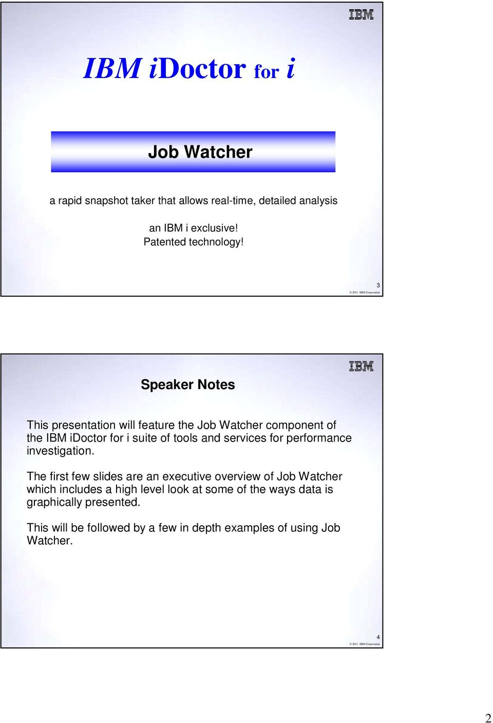 3 Speaker Notes This presentation will feature the Job Watcher component of the IBM idoctor for i suite of tools and services