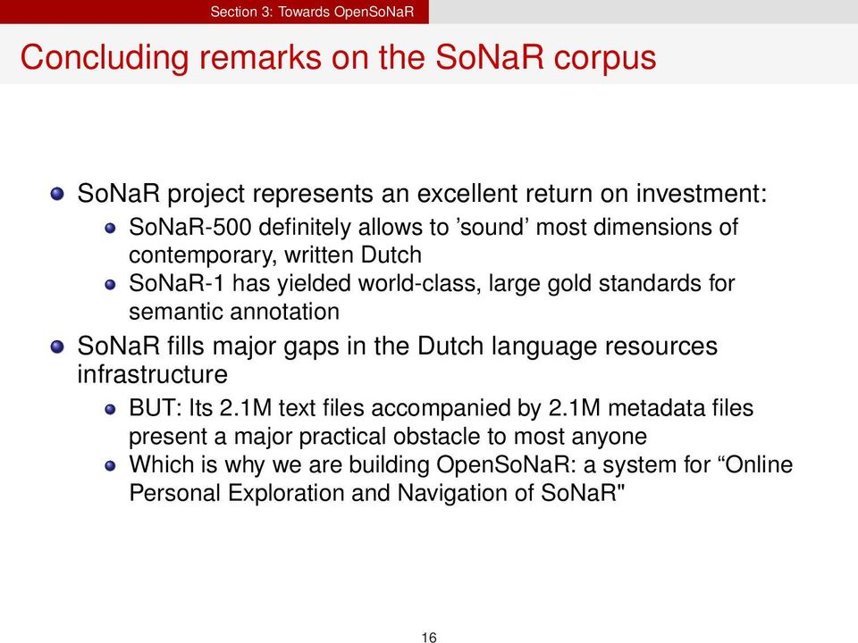 annotation SoNaR fills major gaps in the Dutch language resources infrastructure BUT: Its 2.1M text files accompanied by 2.