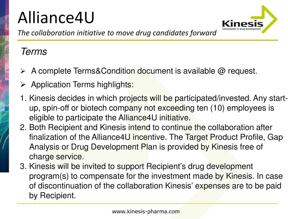 Both Recipient and Kinesis intend to continue the collaboration after finalization of the Alliance4U incentive.