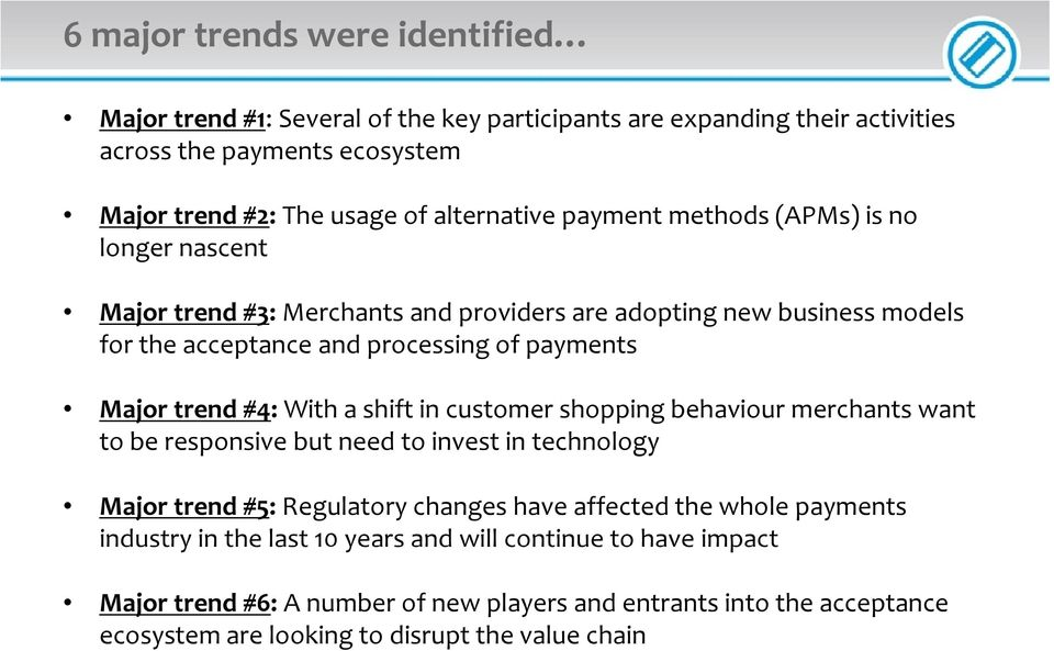 With a shift in customer shopping behaviour merchants want to be responsive but need to invest in technology Major trend #5: Regulatory changes have affected the whole payments