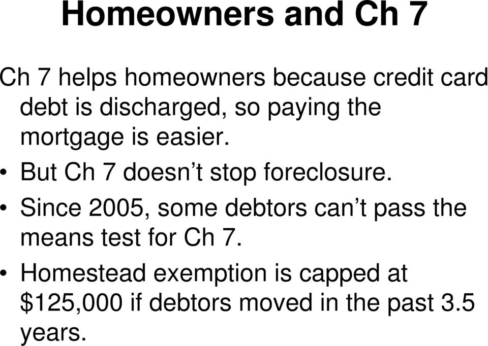 But Ch 7 doesn t stop foreclosure.