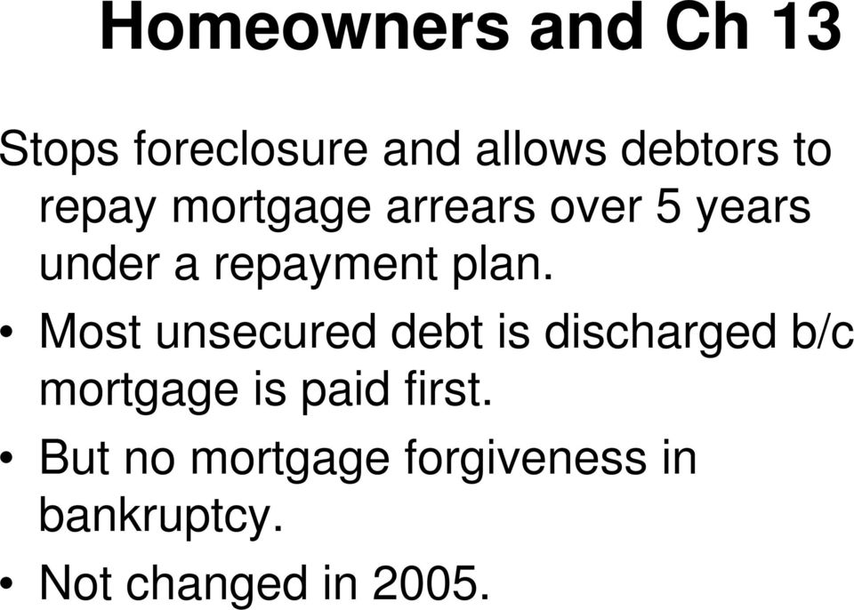 Most unsecured debt is discharged b/c mortgage is paid first.