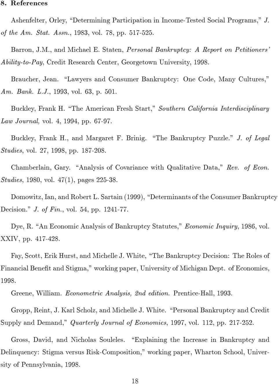 "\Lawyers and Consumer Bankruptcy: One Code, Many Cultures,"" Am. Bank. L.J., 1993, vol. 63, p. 501. Buckley, Frank H. \The American Fresh Start,"" Southern California Interdisciplinary Law Journal, vol."