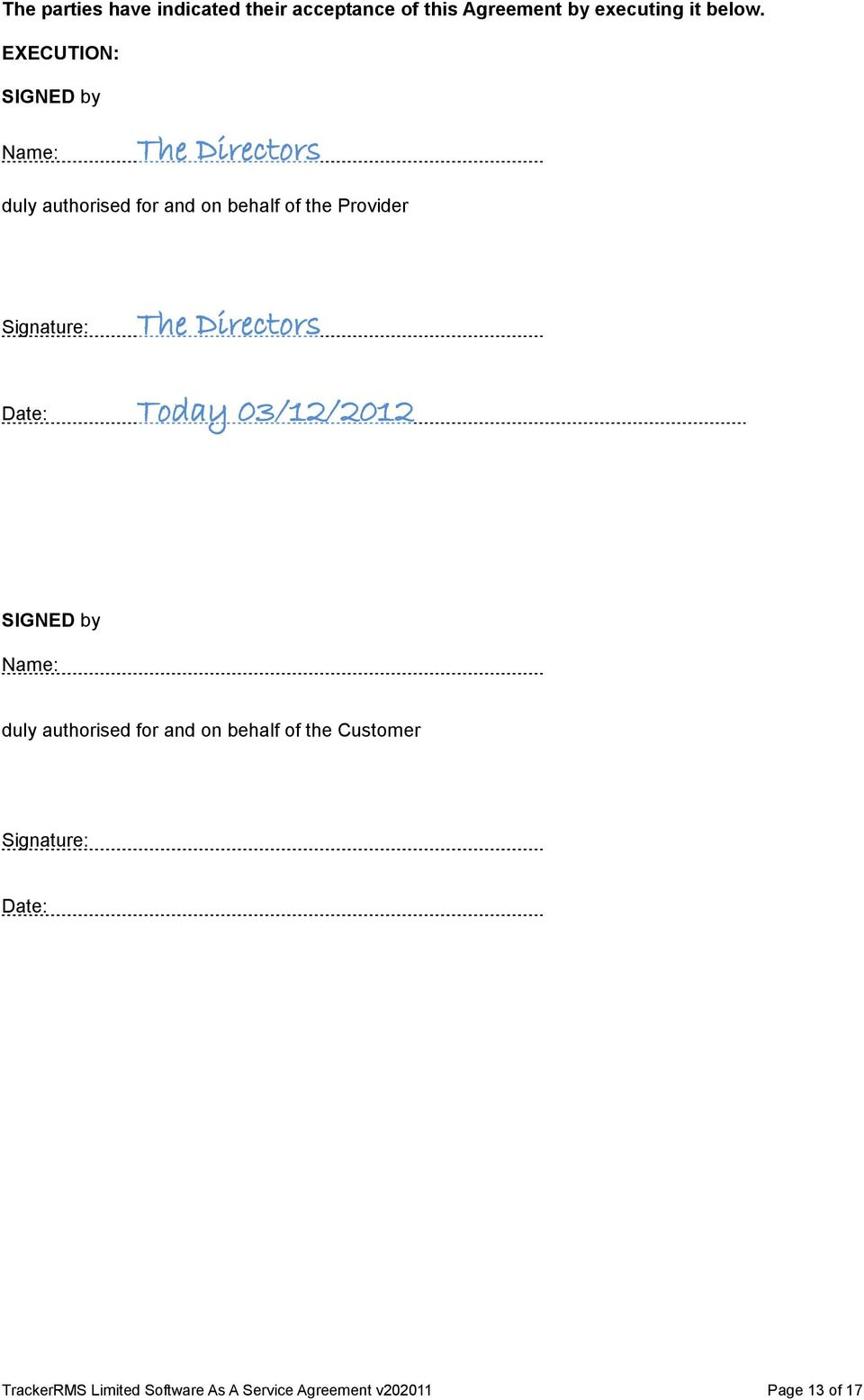 Signature: The Directors Date: Today 03/12/2012 SIGNED by Name: duly authorised for and on