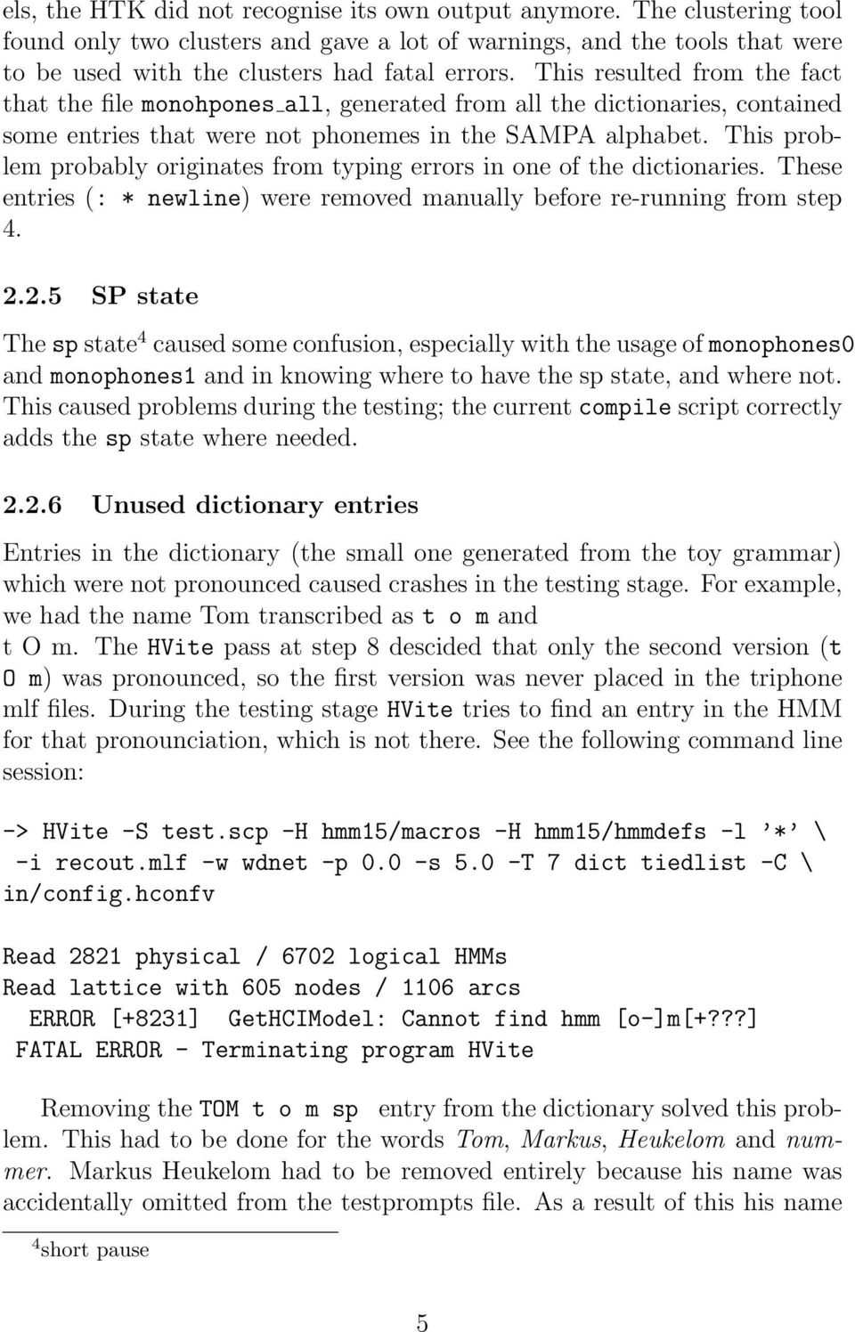 This problem probably originates from typing errors in one of the dictionaries. These entries (: * newline) were removed manually before re-running from step 4. 2.