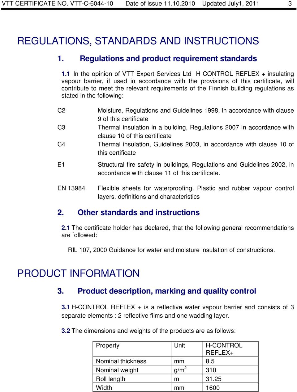 requirements of the Finnish building regulations as stated in the following: C2 C3 C4 E1 EN 13984 Moisture, Regulations and Guidelines 1998, in accordance with clause 9 of this certificate in a