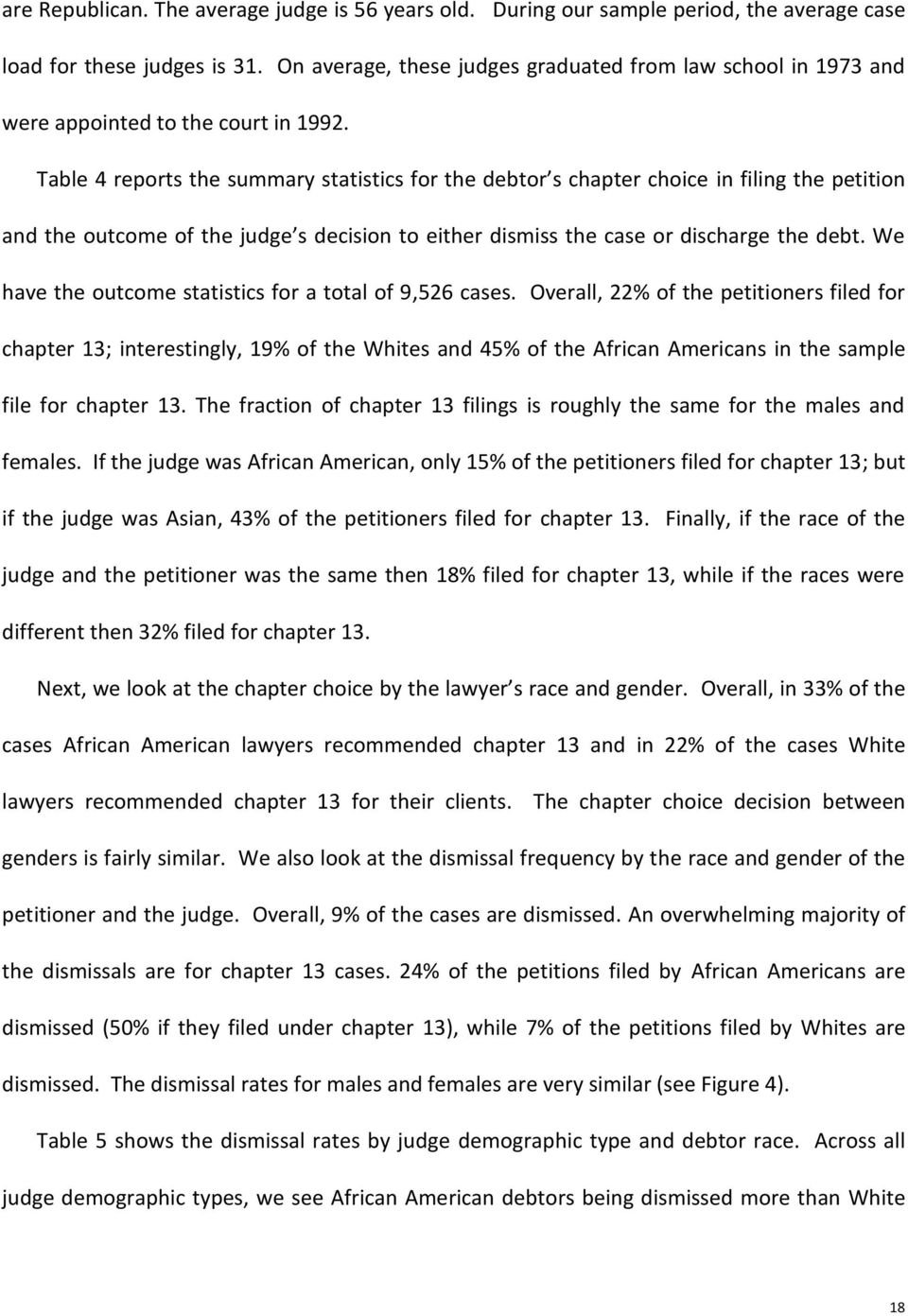 Table 4 reports the summary statistics for the debtor s chapter choice in filing the petition and the outcome of the judge s decision to either dismiss the case or discharge the debt.