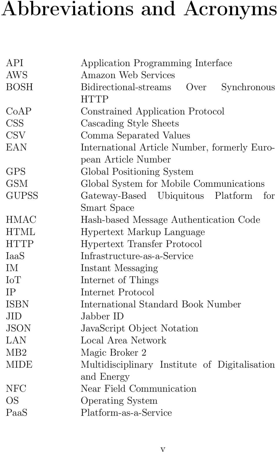 Ubiquitous Platform for Smart Space HMAC Hash-based Message Authentication Code HTML Hypertext Markup Language HTTP Hypertext Transfer Protocol IaaS Infrastructure-as-a-Service IM Instant Messaging