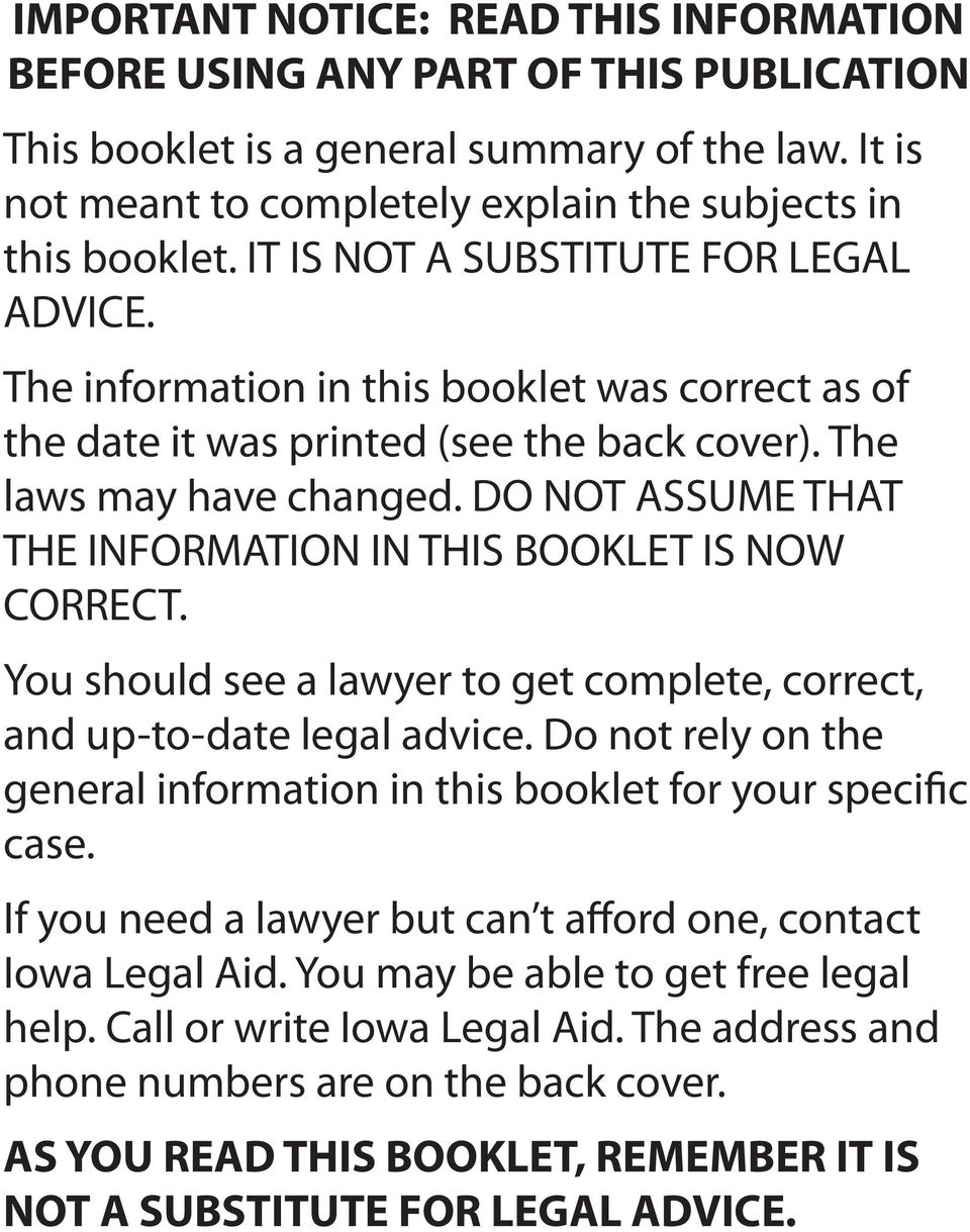 DO NOT ASSUME THAT THE INFORMATION IN THIS BOOKLET IS NOW CORRECT. You should see a lawyer to get complete, correct, and up-to-date legal advice.