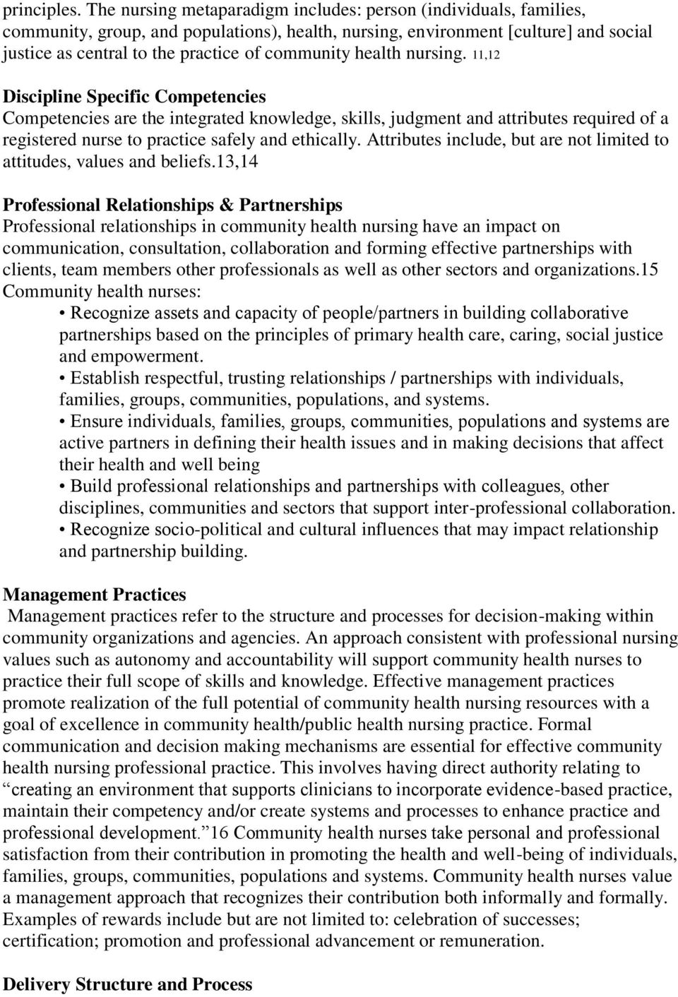 health nursing. 11,12 Discipline Specific Competencies Competencies are the integrated knowledge, skills, judgment and attributes required of a registered nurse to practice safely and ethically.