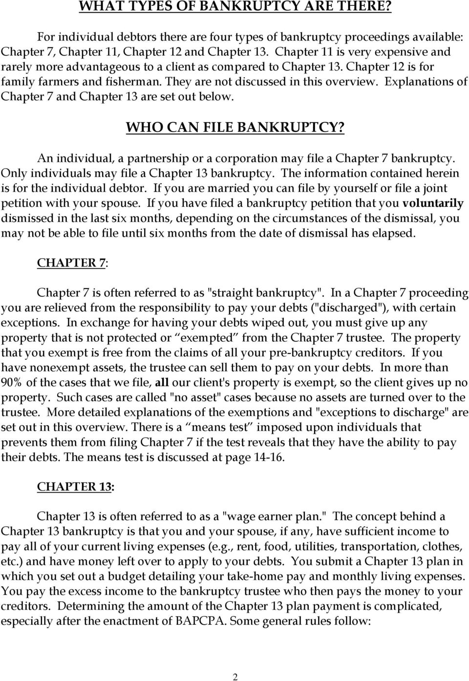 Explanations of Chapter 7 and Chapter 13 are set out below. WHO CAN FILE BANKRUPTCY? An individual, a partnership or a corporation may file a Chapter 7 bankruptcy.
